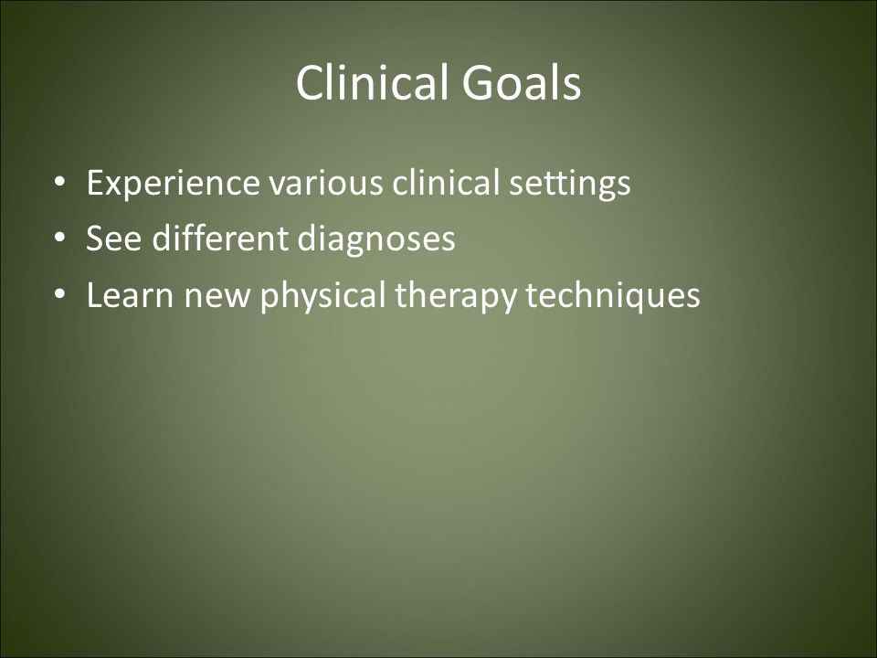 Clinical Goals Experience various clinical settings