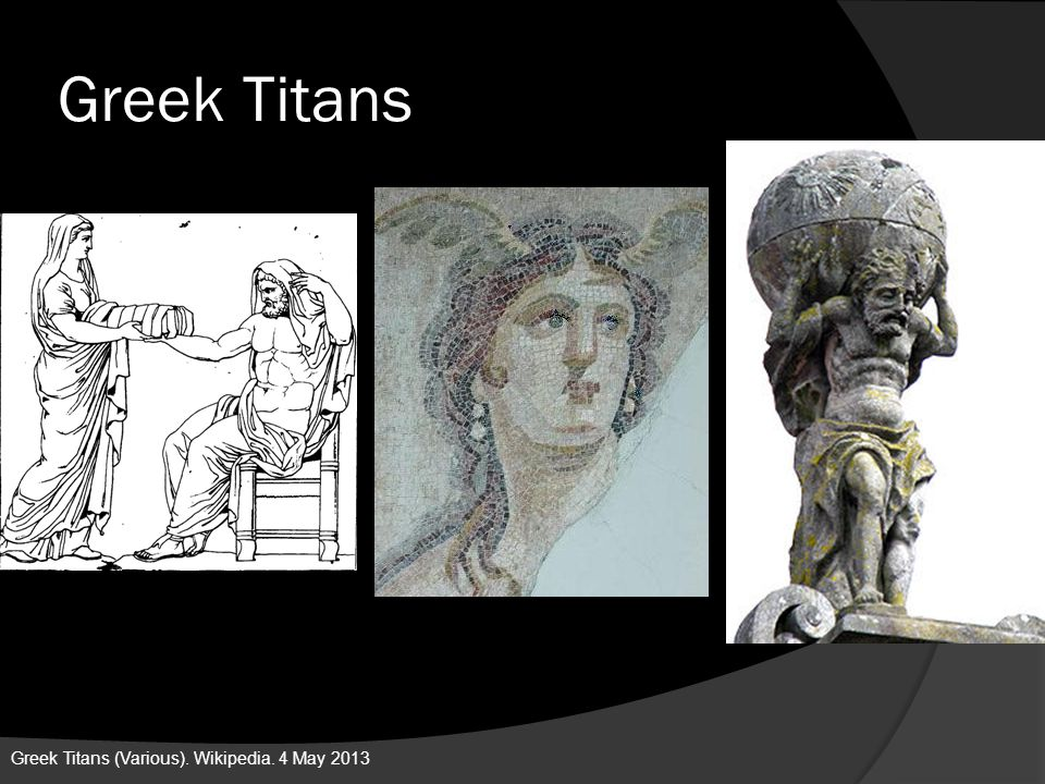 Greek Titans Greek Titans (Various). Wikipedia. 4 May 2013