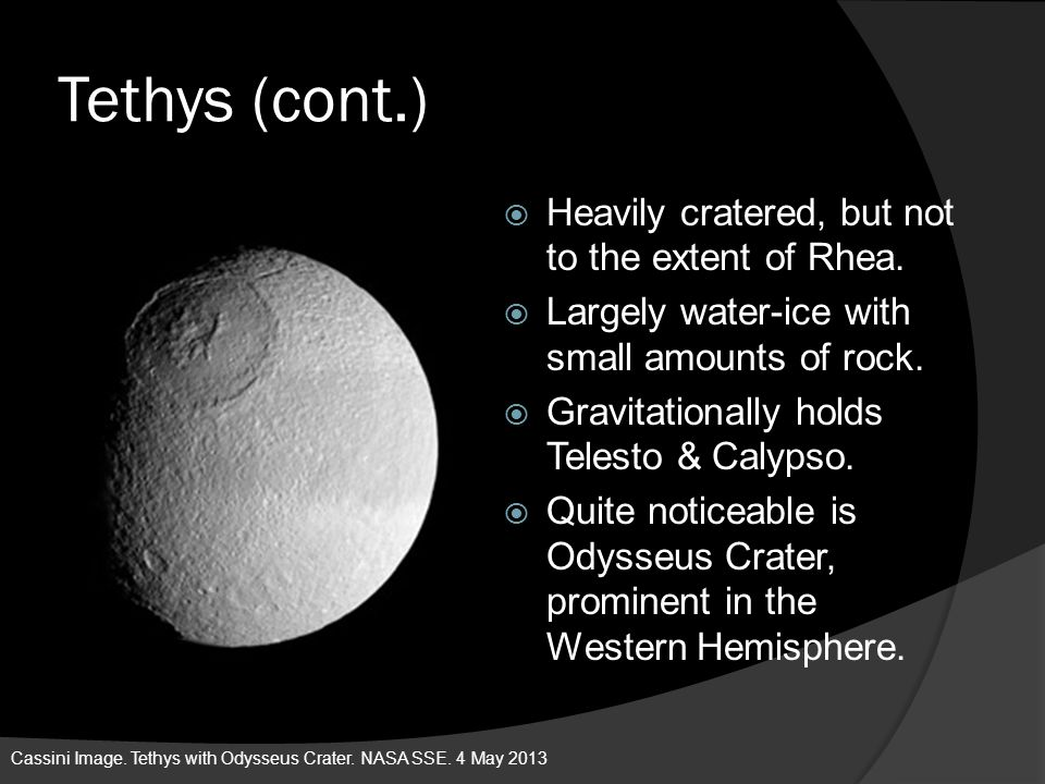 Tethys (cont.) Heavily cratered, but not to the extent of Rhea.