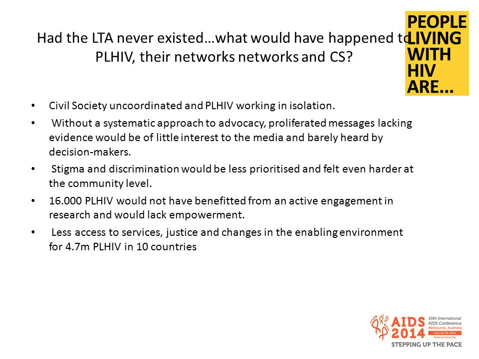 Had the LTA never existed…what would have happened to PLHIV, their networks networks and CS