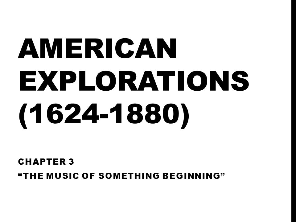 AMERICAN EXPLORATIONS (1624-1880)