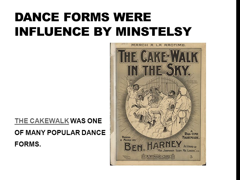 DANCE FORMS WERE INFLUENCE BY MINSTELSY