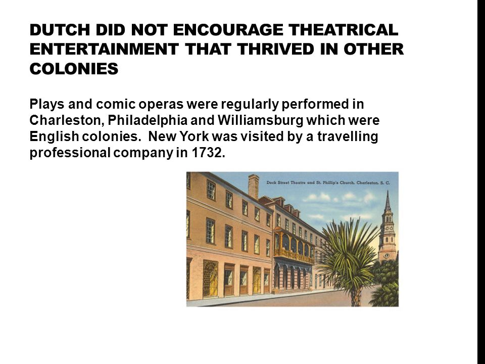 Dutch did not encourage theatrical entertainment that thrived in other colonies