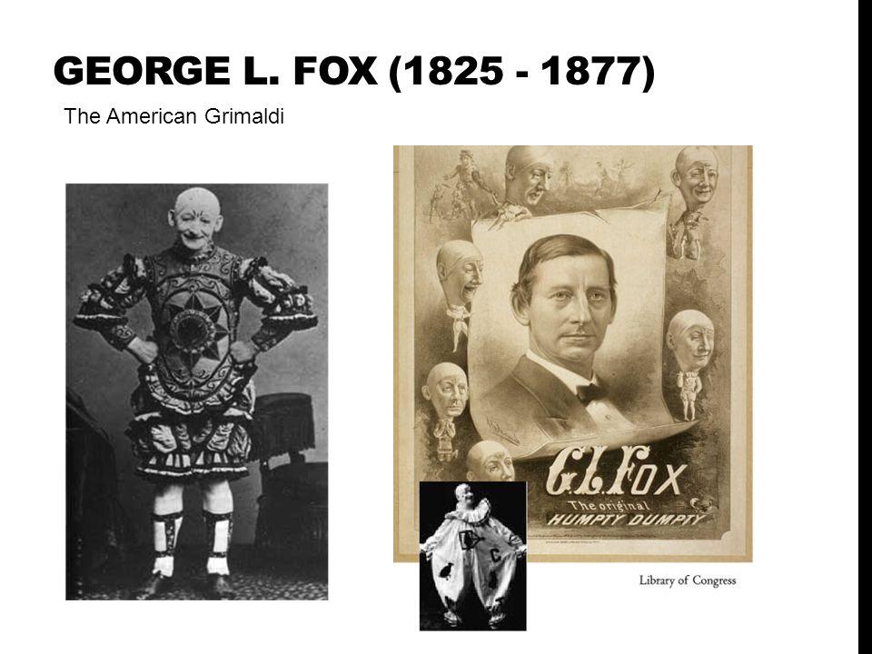 George L. Fox (1825 - 1877) The American Grimaldi
