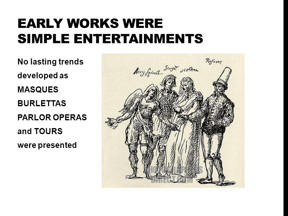 Early works were simple entertainments
