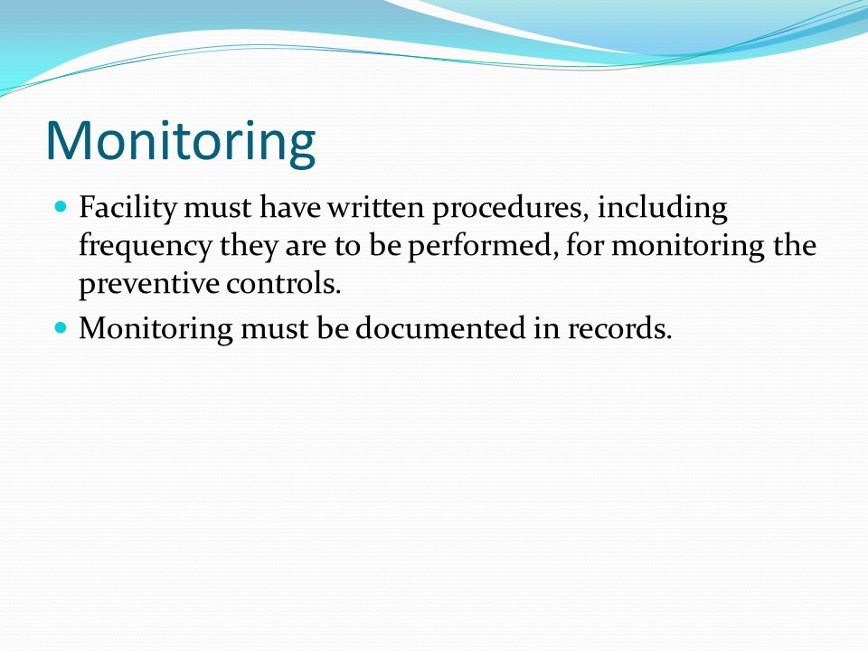 Monitoring Facility must have written procedures, including frequency they are to be performed, for monitoring the preventive controls.
