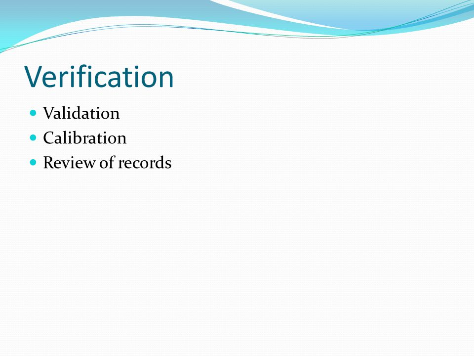 Verification Validation Calibration Review of records