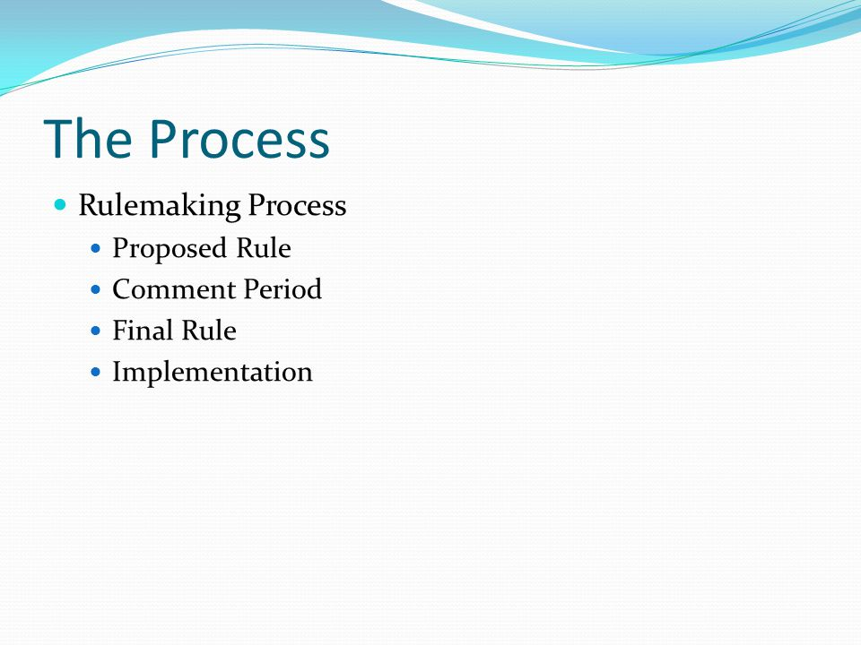 The Process Rulemaking Process Proposed Rule Comment Period Final Rule