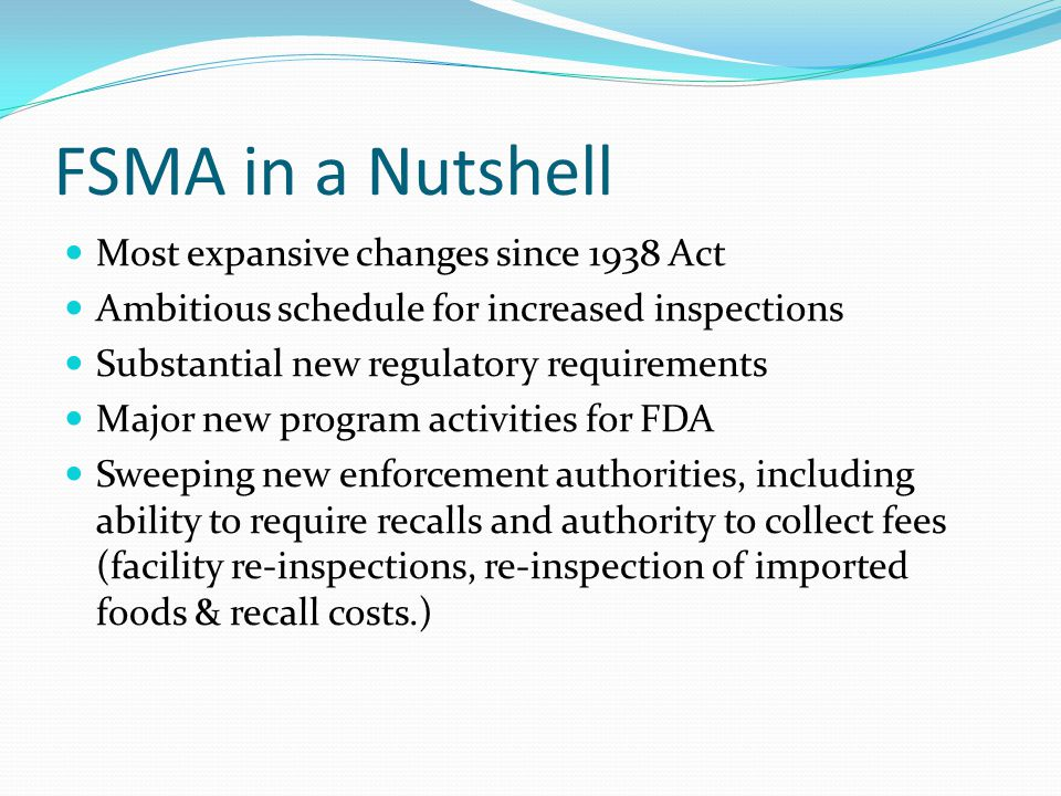 FSMA in a Nutshell Most expansive changes since 1938 Act
