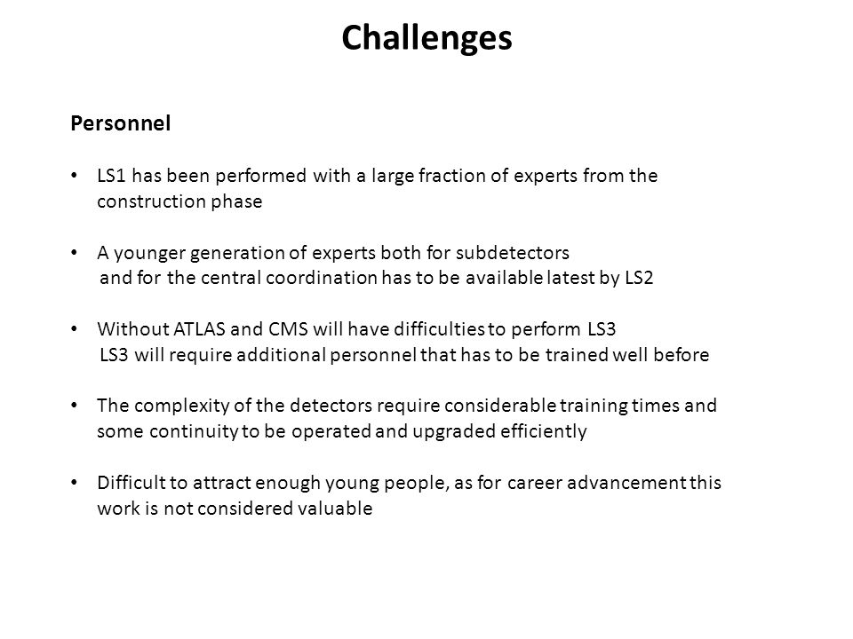 Challenges Personnel. LS1 has been performed with a large fraction of experts from the construction phase.