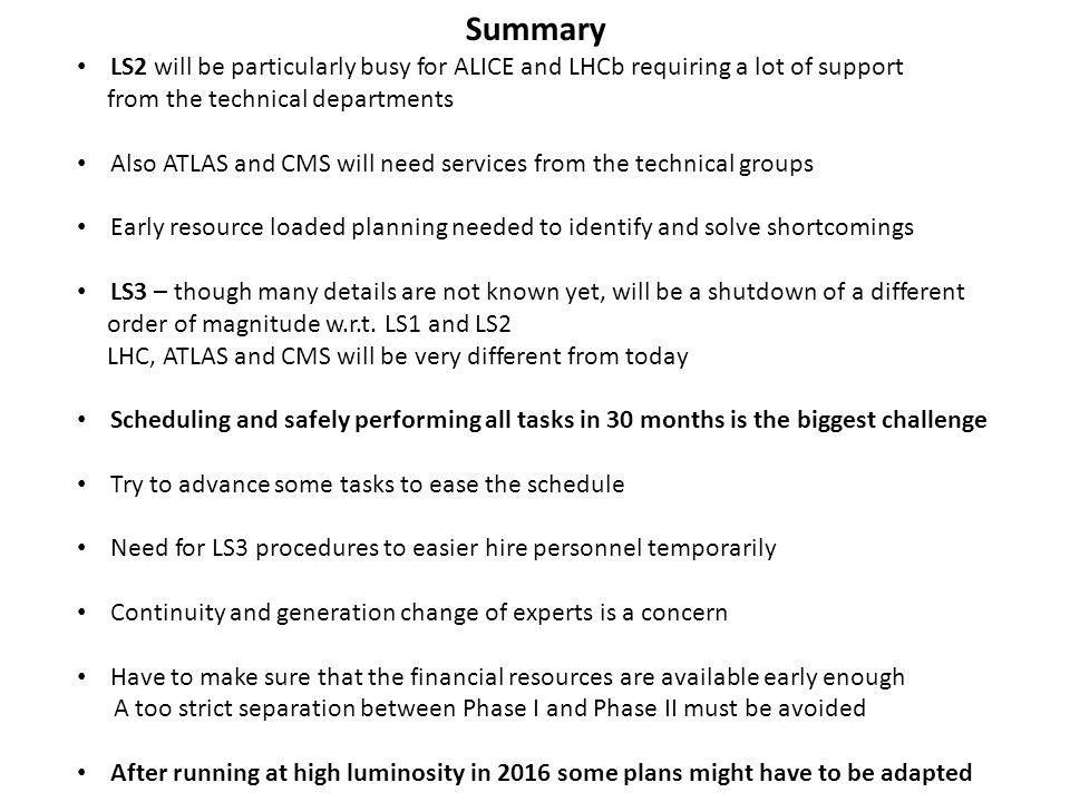 Summary LS2 will be particularly busy for ALICE and LHCb requiring a lot of support. from the technical departments.