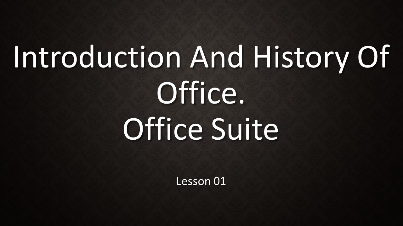 Introduction And History Of Office. Office Suite