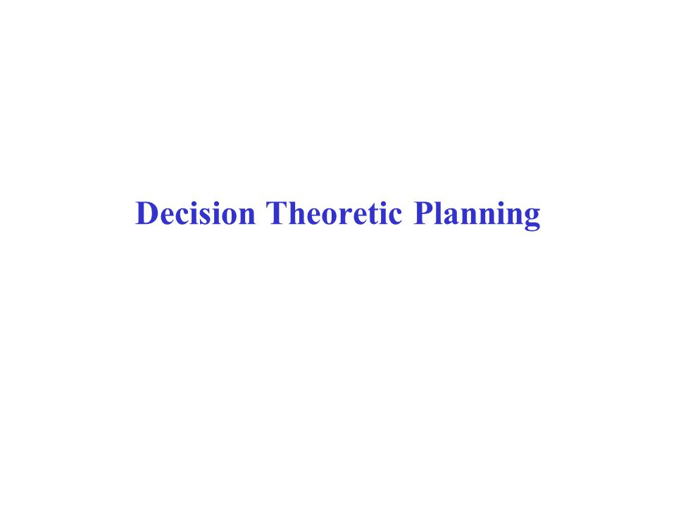 Decision Theoretic Planning