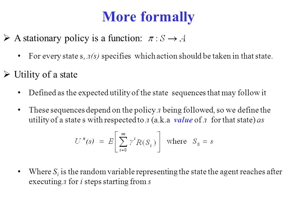 More formally A stationary policy is a function: Utility of a state