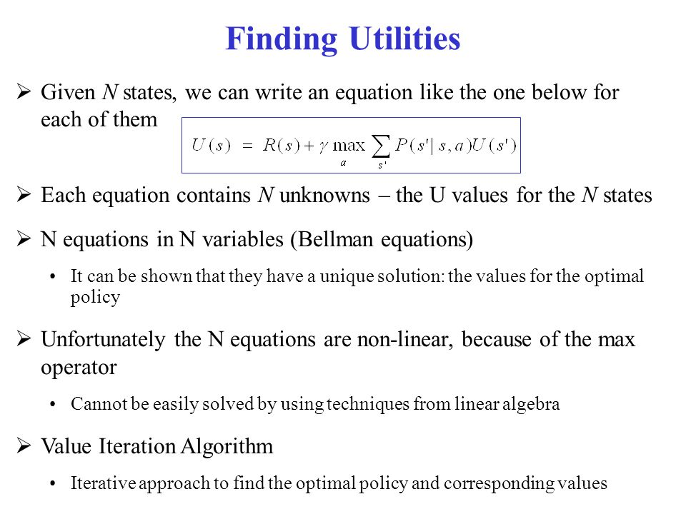Finding Utilities Given N states, we can write an equation like the one below for each of them.