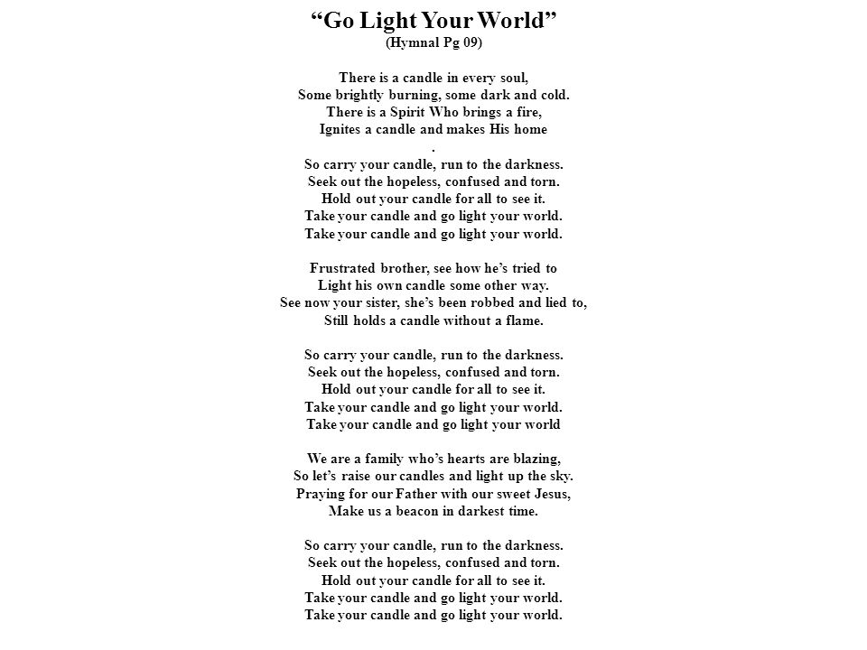 Go Light Your World (Hymnal Pg 09) There is a candle in every soul,