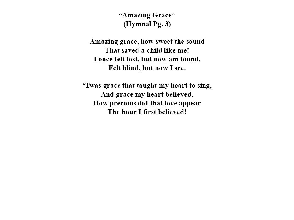 Amazing grace, how sweet the sound That saved a child like me!