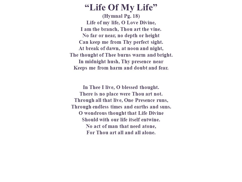 Life Of My Life (Hymnal Pg. 18) Life of my life, O Love Divine,