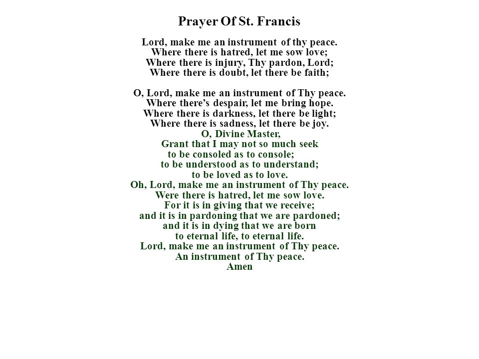 Prayer Of St. Francis. Lord, make me an instrument of thy peace