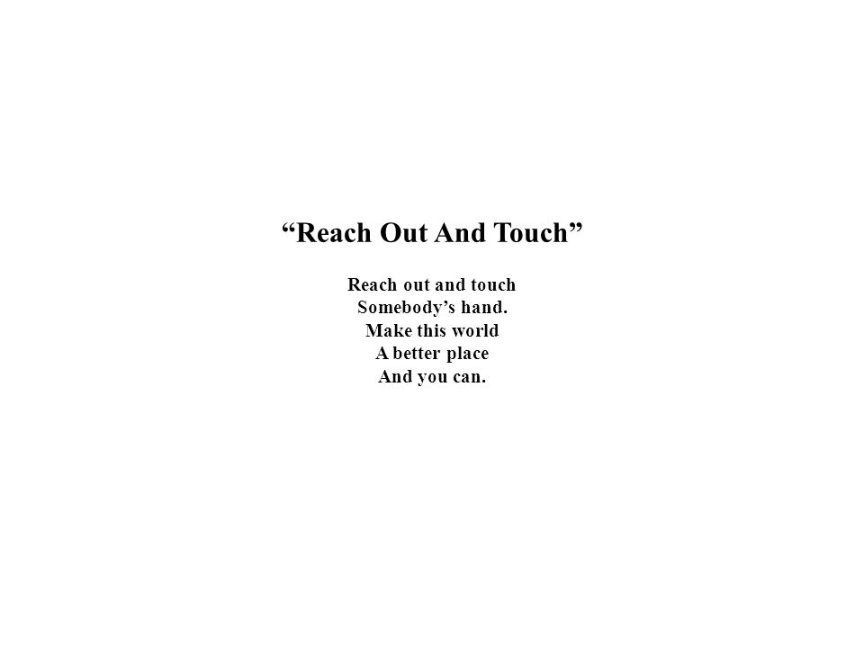 Reach Out And Touch Reach out and touch Somebody's hand