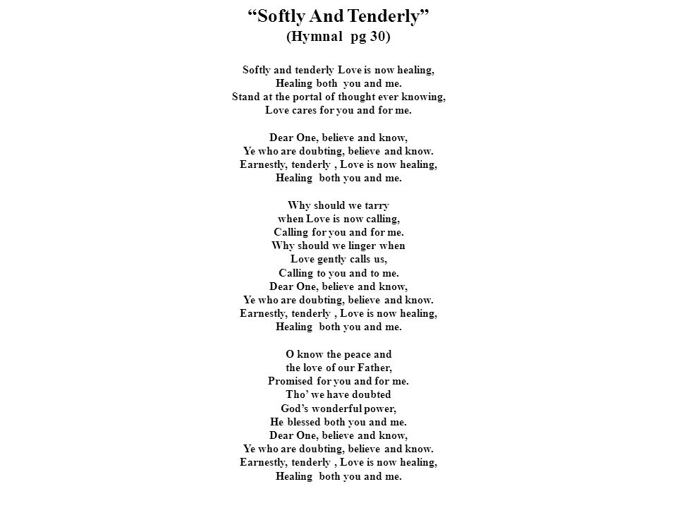 Softly And Tenderly (Hymnal pg 30)