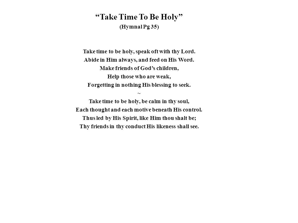 Take Time To Be Holy (Hymnal Pg 35)