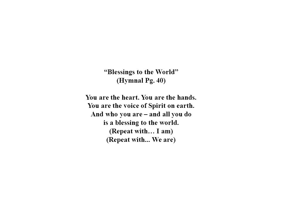 Blessings to the World (Hymnal Pg. 40) You are the heart