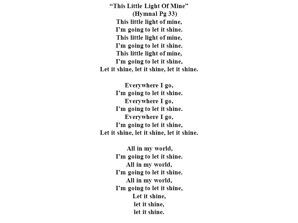 This Little Light Of Mine (Hymnal Pg 33) This little light of mine,