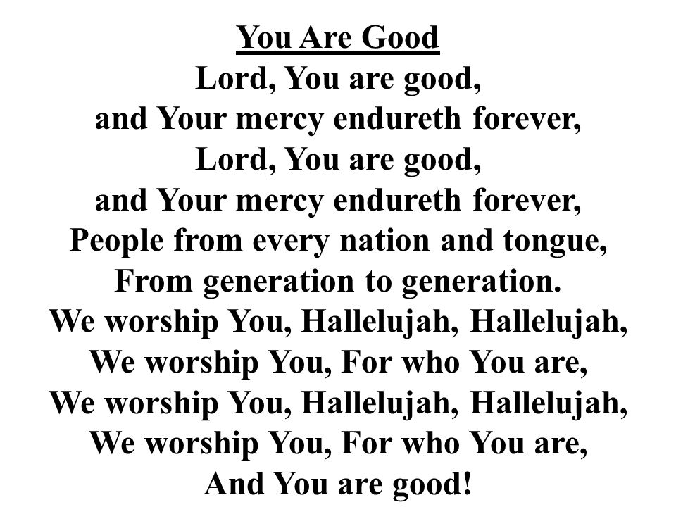 and Your mercy endureth forever, Lord, You are good,