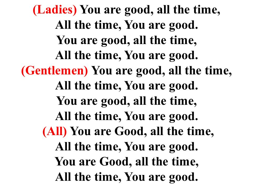 (Ladies) You are good, all the time, All the time, You are good