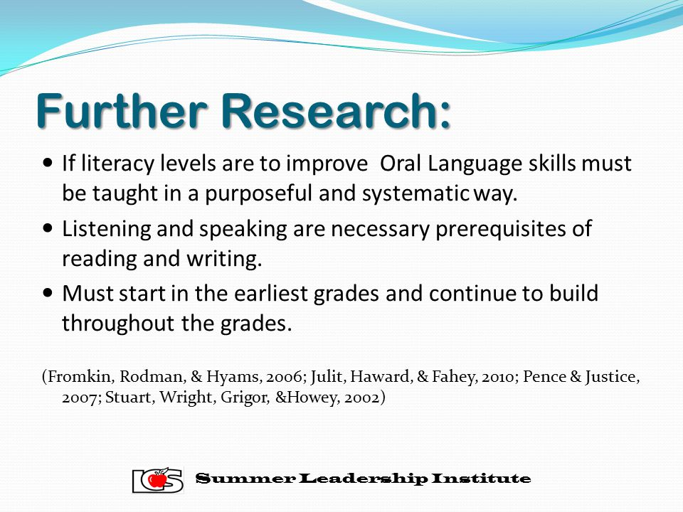 Further Research: If literacy levels are to improve Oral Language skills must be taught in a purposeful and systematic way.