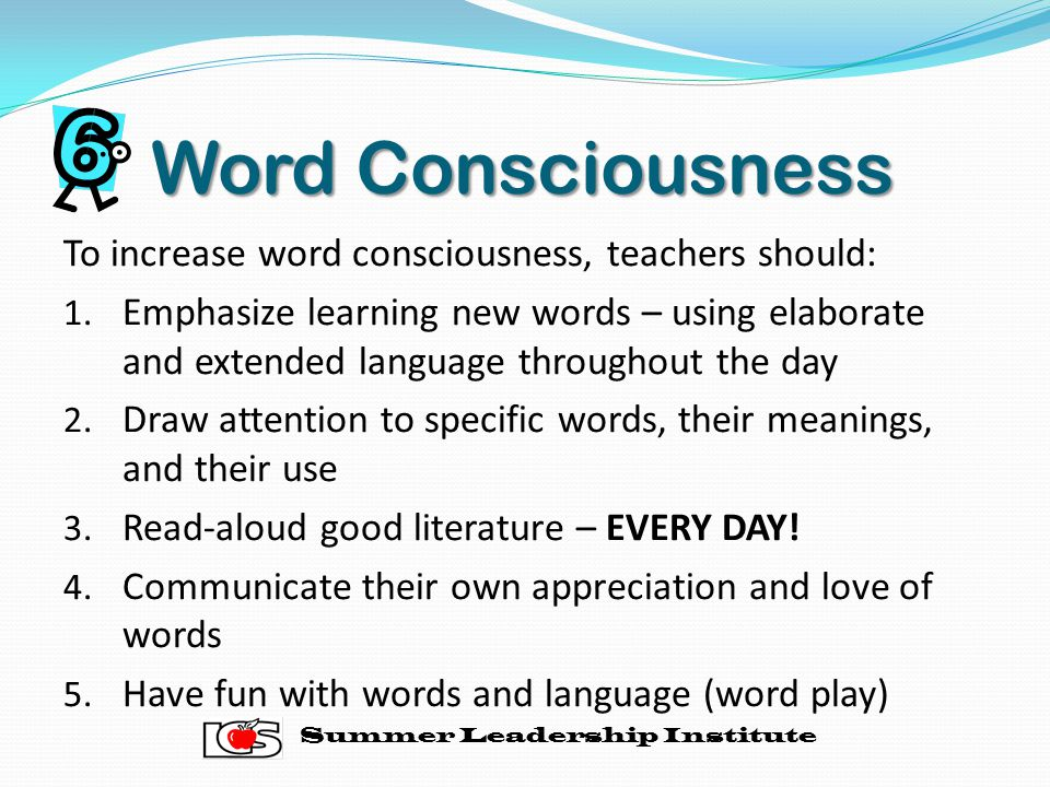 Word Consciousness To increase word consciousness, teachers should: