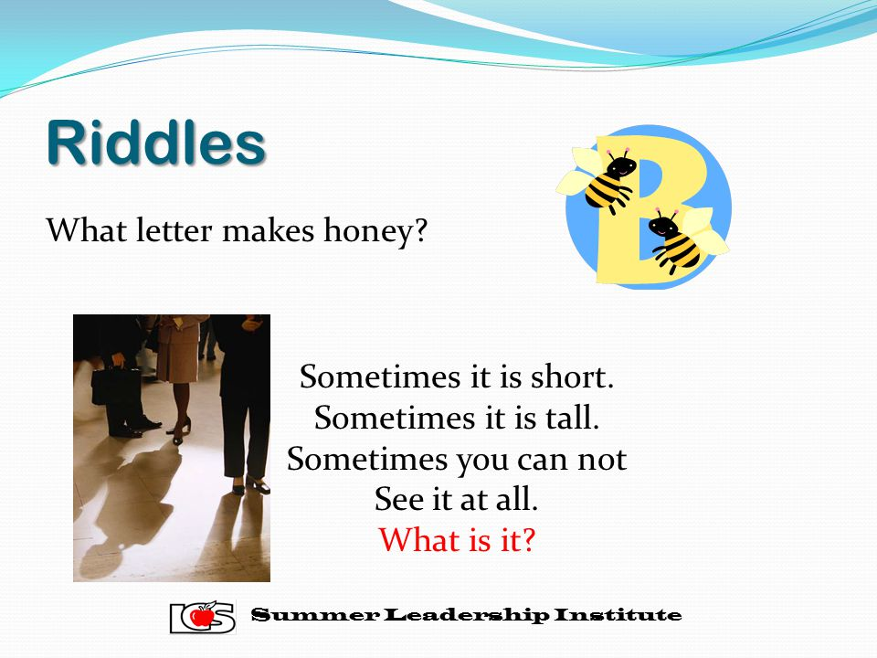 Riddles What letter makes honey Sometimes it is short.