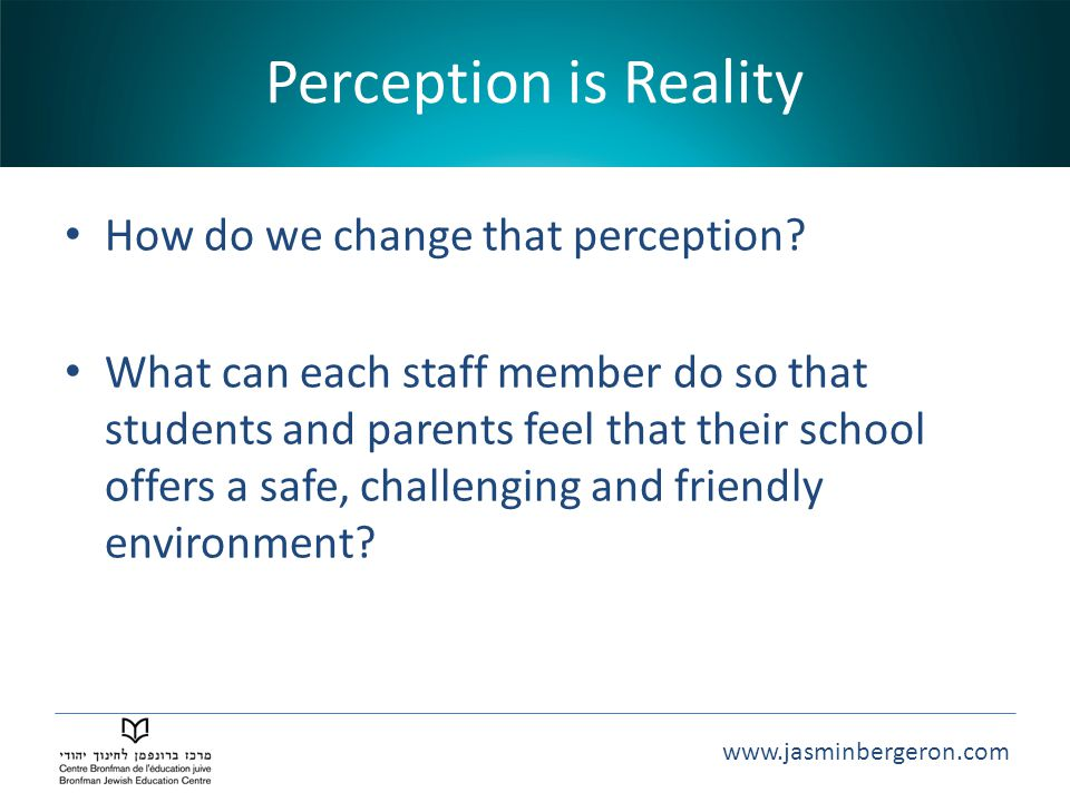 Perception is Reality How do we change that perception