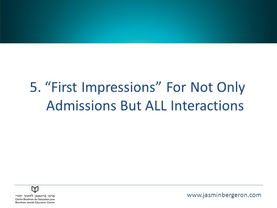 5. First Impressions For Not Only Admissions But ALL Interactions