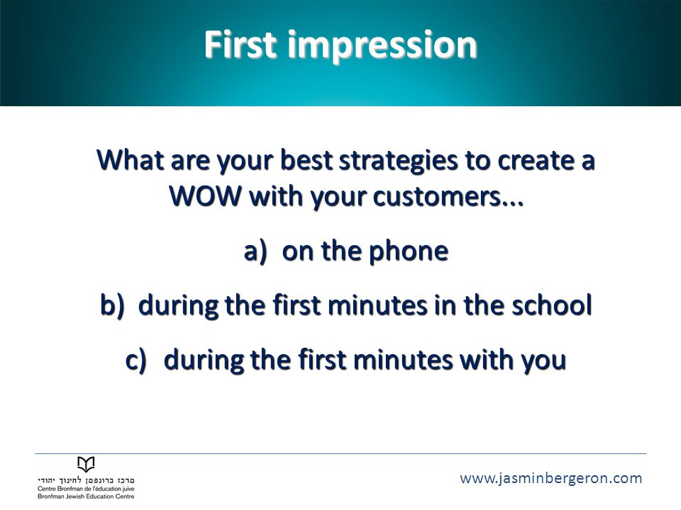 First impression What are your best strategies to create a WOW with your customers... on the phone.