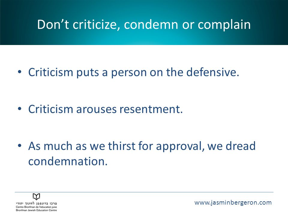 Don't criticize, condemn or complain