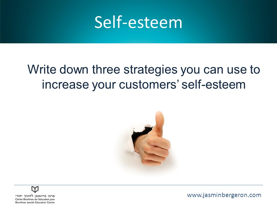 Self-esteem Write down three strategies you can use to increase your customers' self-esteem