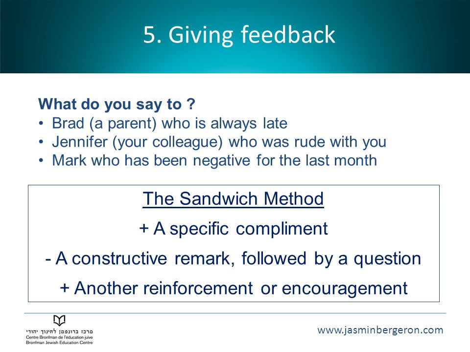 5. Giving feedback The Sandwich Method + A specific compliment
