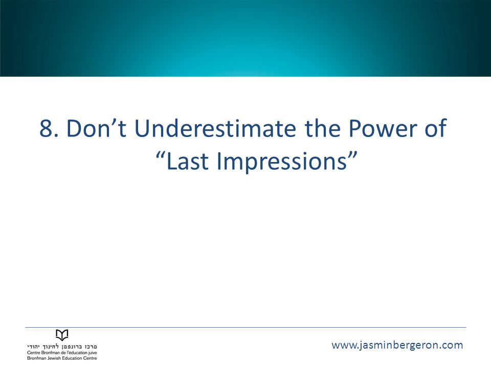 8. Don't Underestimate the Power of Last Impressions