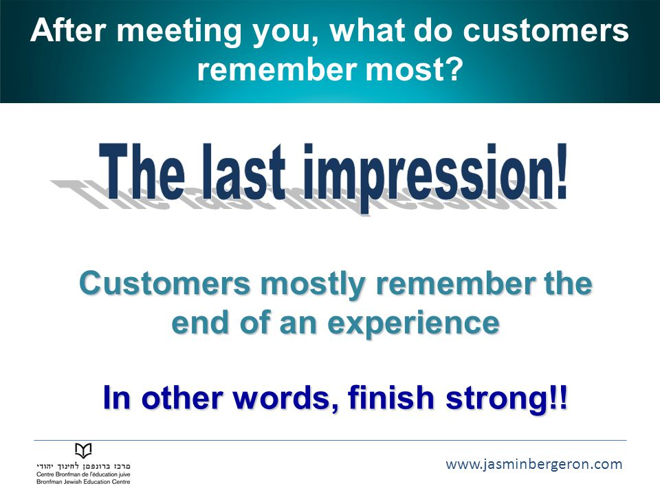 After meeting you, what do customers remember most