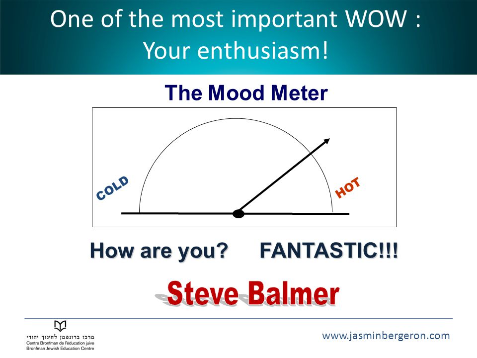 One of the most important WOW : Your enthusiasm!