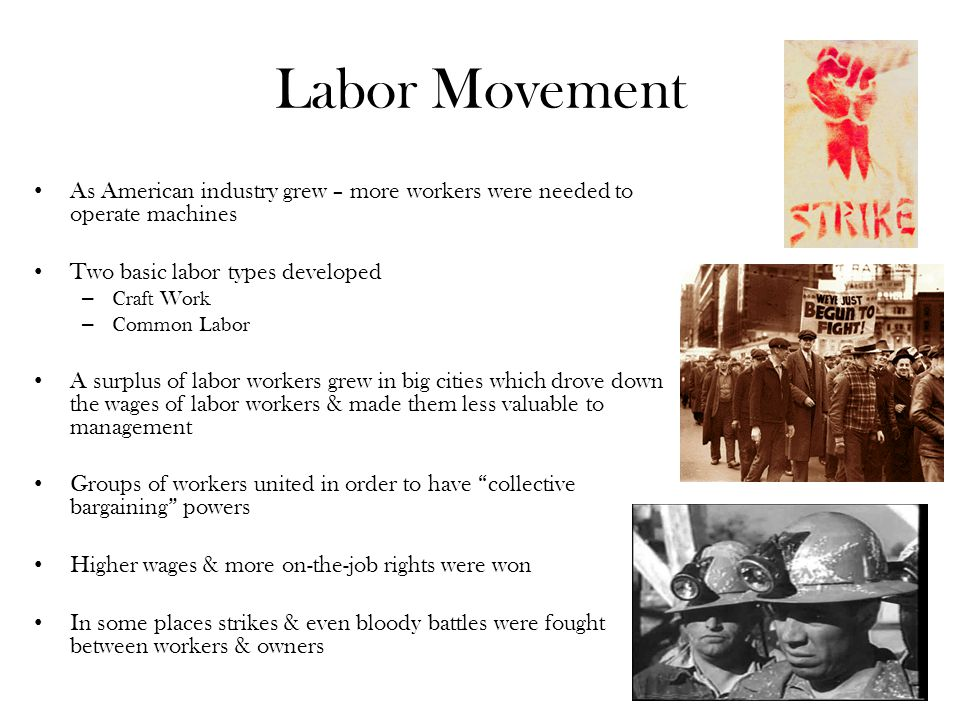 Labor Movement As American industry grew – more workers were needed to operate machines. Two basic labor types developed.