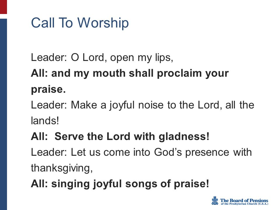Call To Worship Leader: O Lord, open my lips,