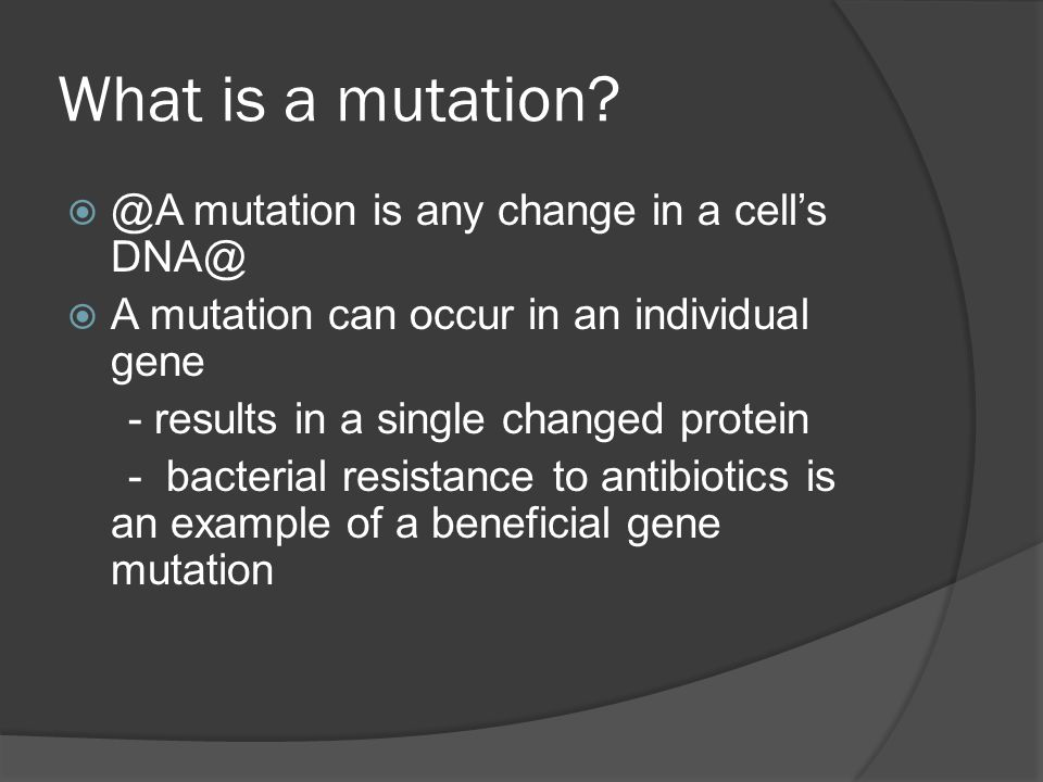 What is a mutation @A mutation is any change in a cell's DNA@