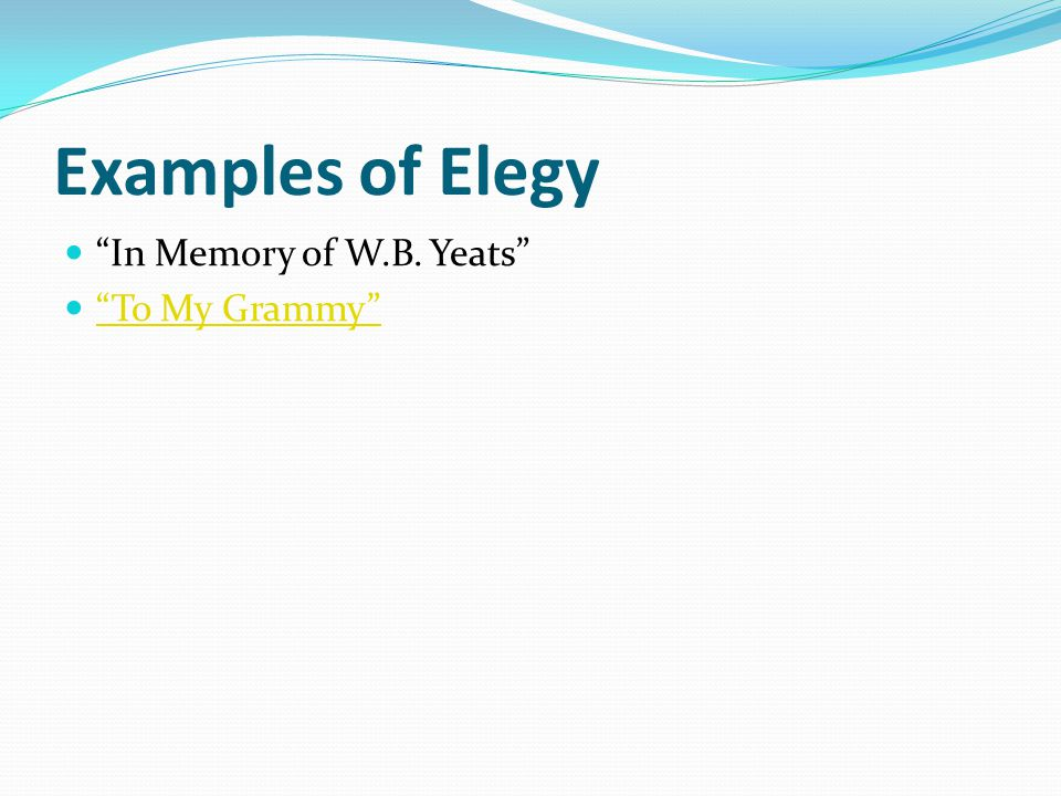 Examples of Elegy In Memory of W.B. Yeats To My Grammy
