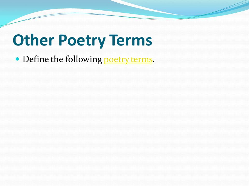 Other Poetry Terms Define the following poetry terms.