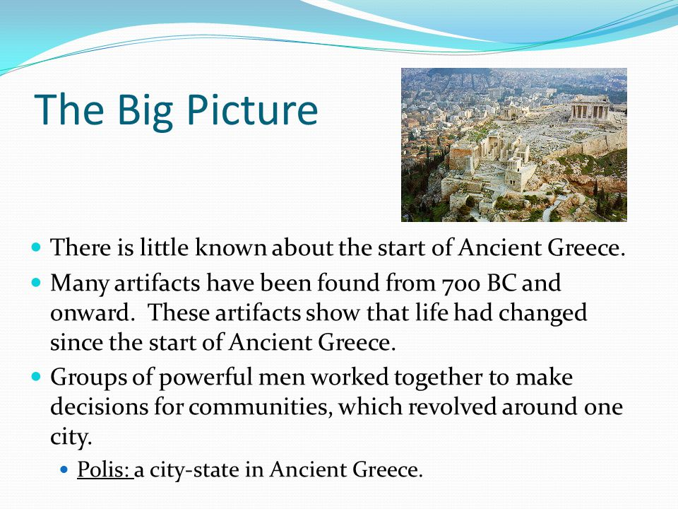 The Big Picture There is little known about the start of Ancient Greece.