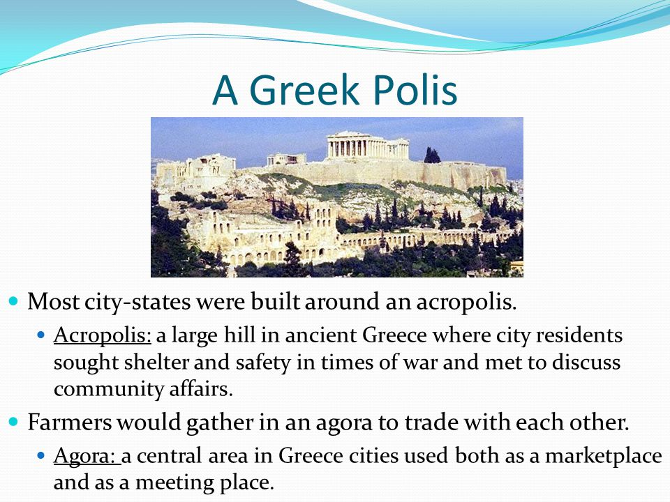 A Greek Polis Most city-states were built around an acropolis.