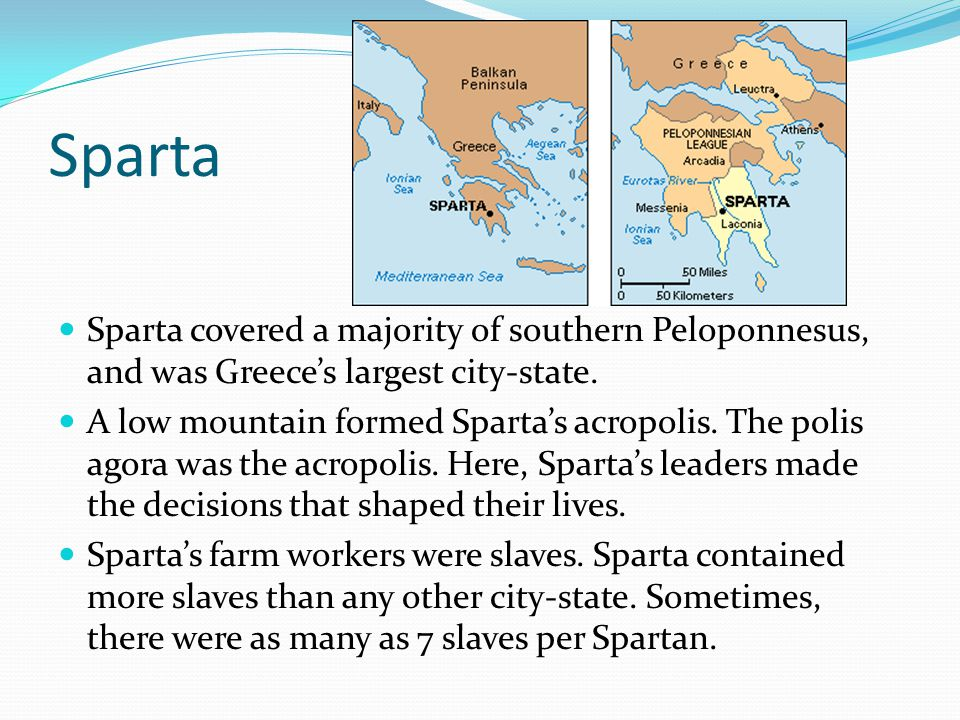 Sparta Sparta covered a majority of southern Peloponnesus, and was Greece's largest city-state.